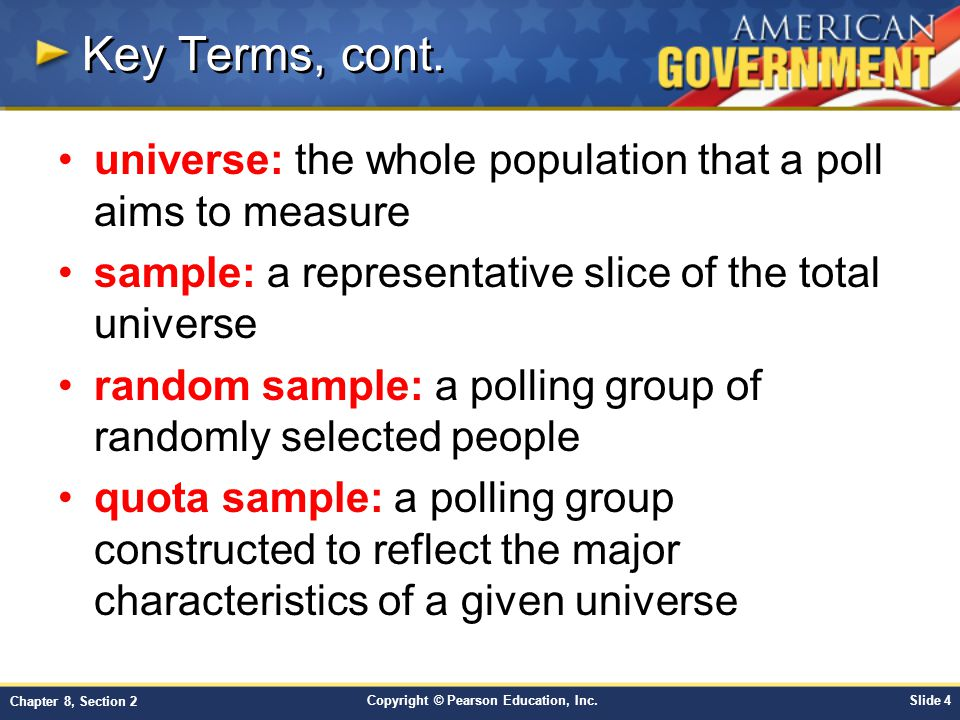 Key Terms, cont. universe: the whole population that a poll aims to measure. sample: a representative slice of the total universe.