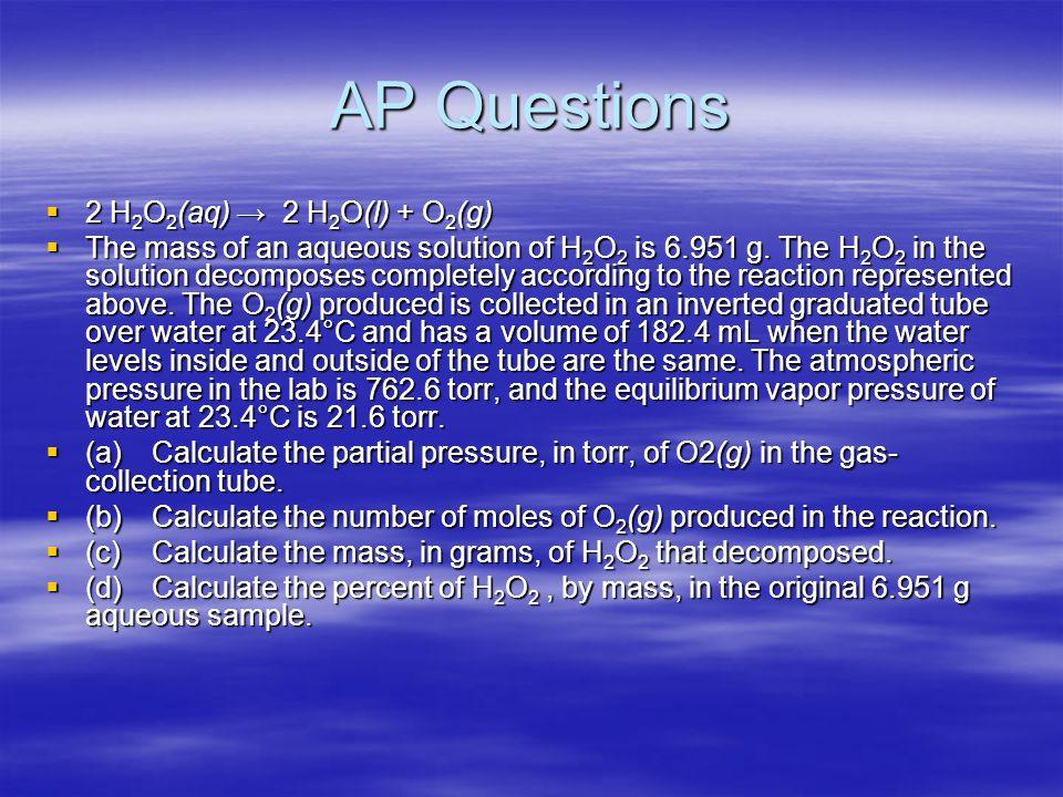 AP Questions 2 H2O2(aq) → 2 H2O(l) + O2(g)