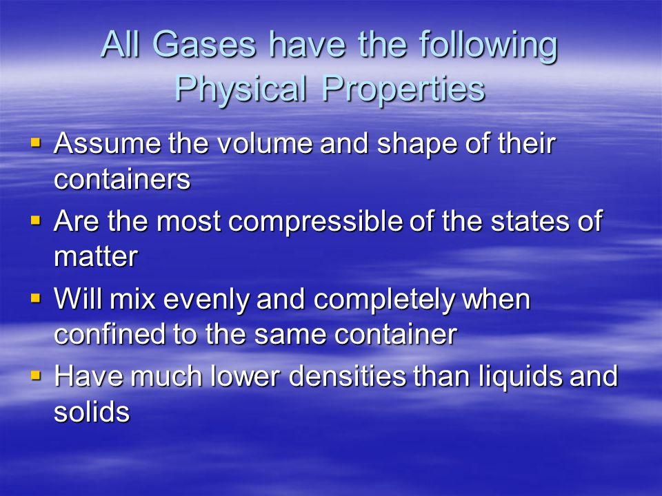 All Gases have the following Physical Properties