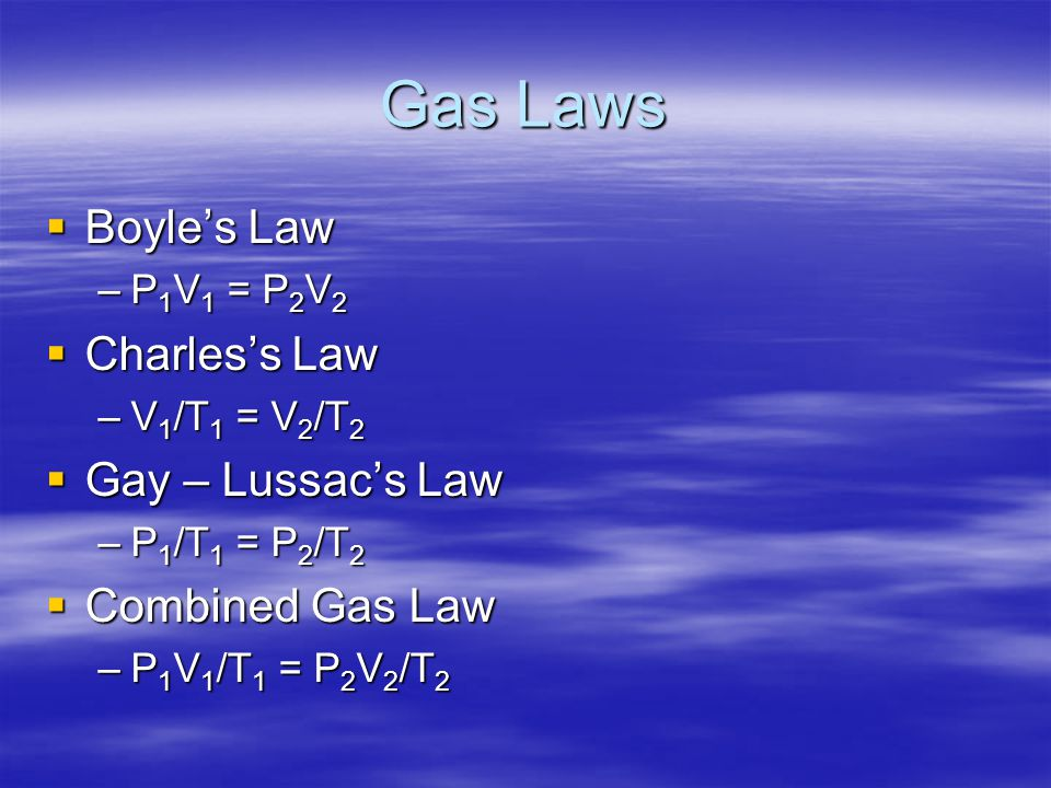 Gas Laws Boyle's Law Charles's Law Gay – Lussac's Law Combined Gas Law