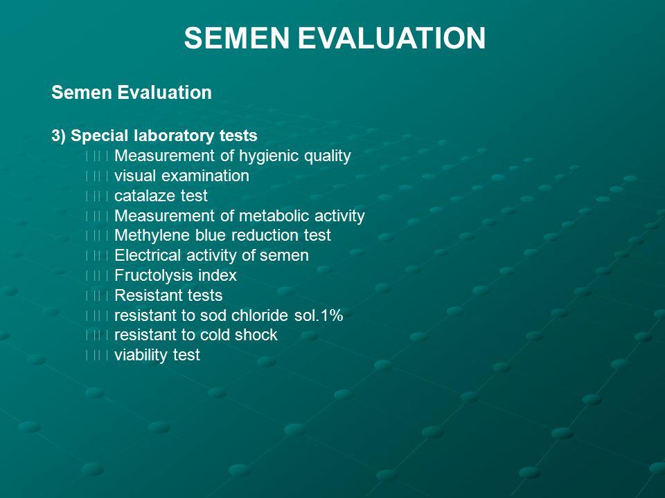 SEMEN EVALUATION Semen Evaluation 3) Special laboratory tests