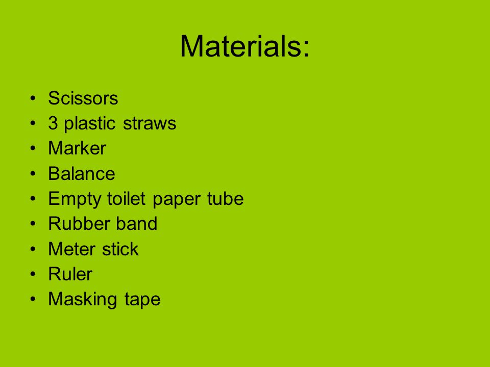 Materials: Scissors 3 plastic straws Marker Balance