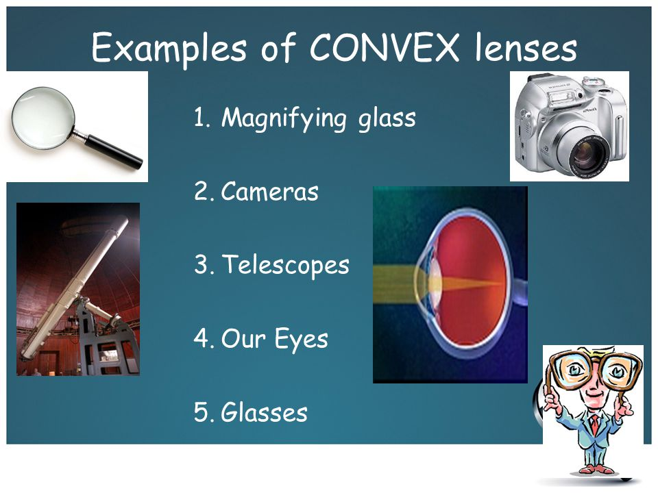 Examples of CONVEX lenses