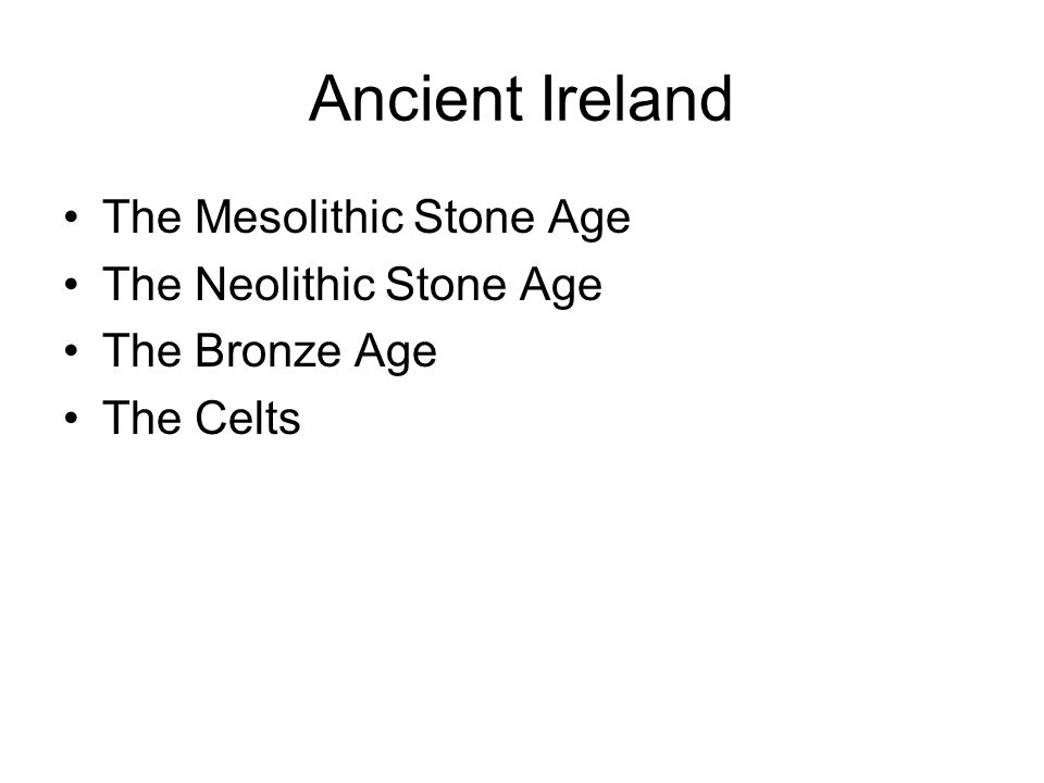 Ancient Ireland The Mesolithic Stone Age The Neolithic Stone Age