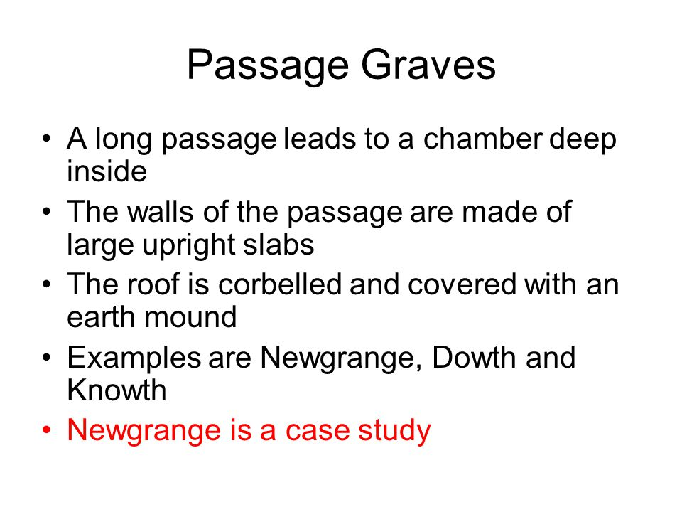 Passage Graves A long passage leads to a chamber deep inside