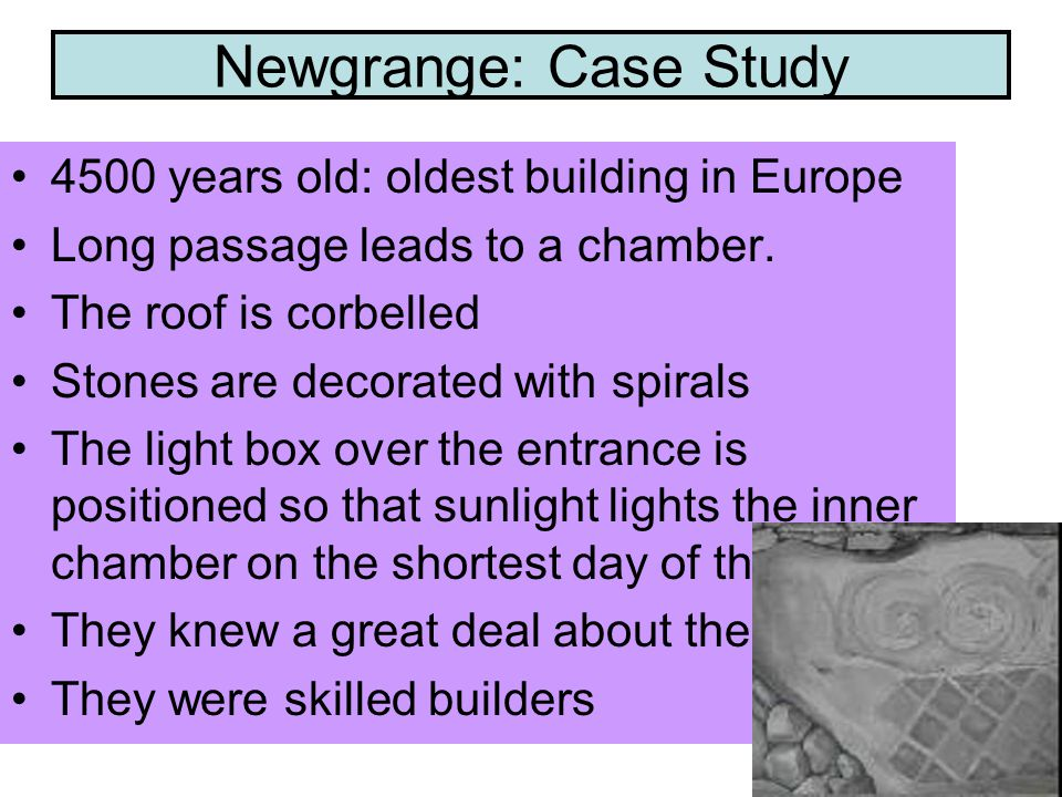Newgrange: Case Study 4500 years old: oldest building in Europe