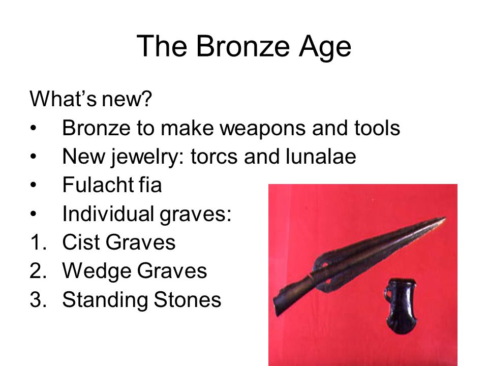 The Bronze Age What's new Bronze to make weapons and tools