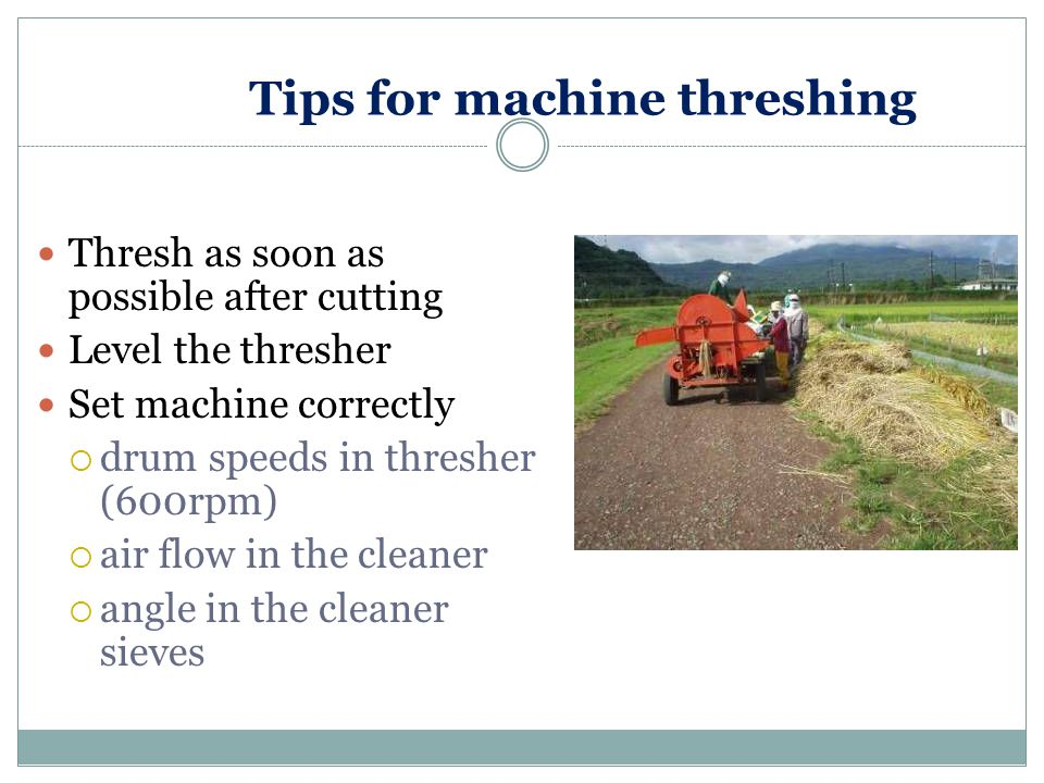 Tips for machine threshing