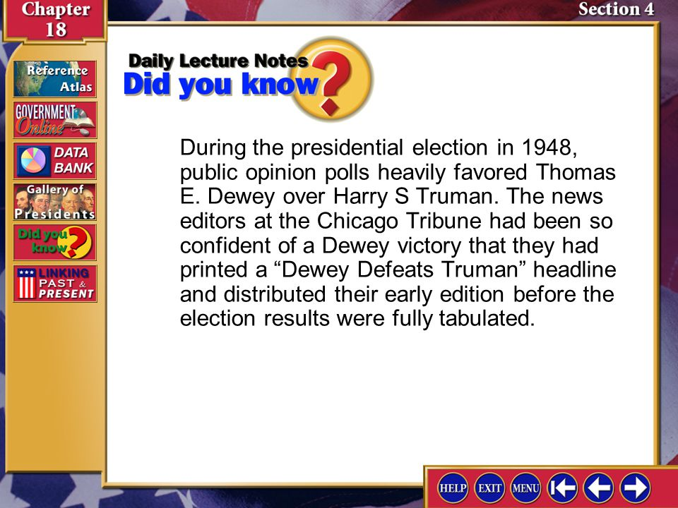 During the presidential election in 1948, public opinion polls heavily favored Thomas E. Dewey over Harry S Truman. The news editors at the Chicago Tribune had been so confident of a Dewey victory that they had printed a Dewey Defeats Truman headline and distributed their early edition before the election results were fully tabulated.