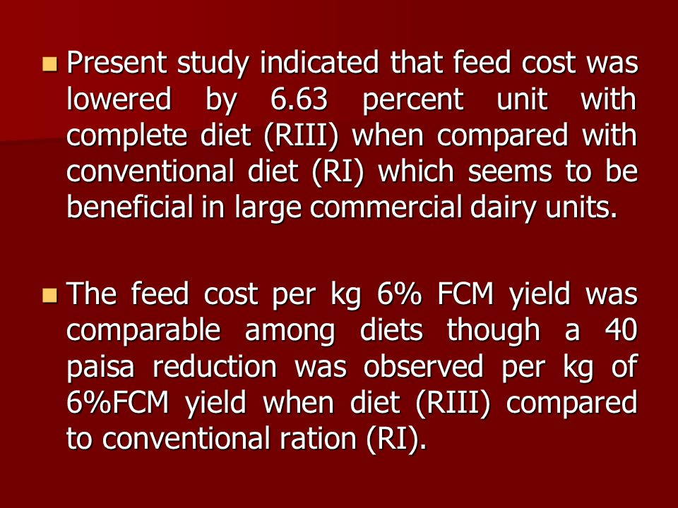 Present study indicated that feed cost was lowered by 6
