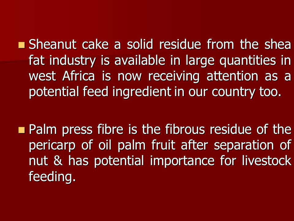 Sheanut cake a solid residue from the shea fat industry is available in large quantities in west Africa is now receiving attention as a potential feed ingredient in our country too.