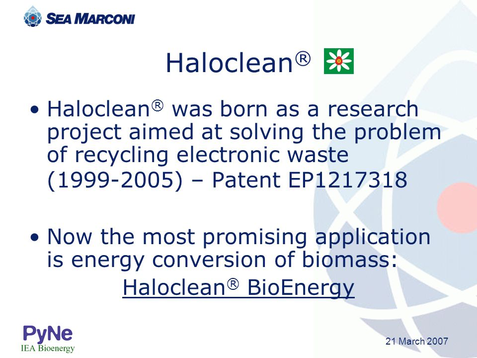 Haloclean® Haloclean® was born as a research project aimed at solving the problem of recycling electronic waste (1999-2005) – Patent EP1217318.