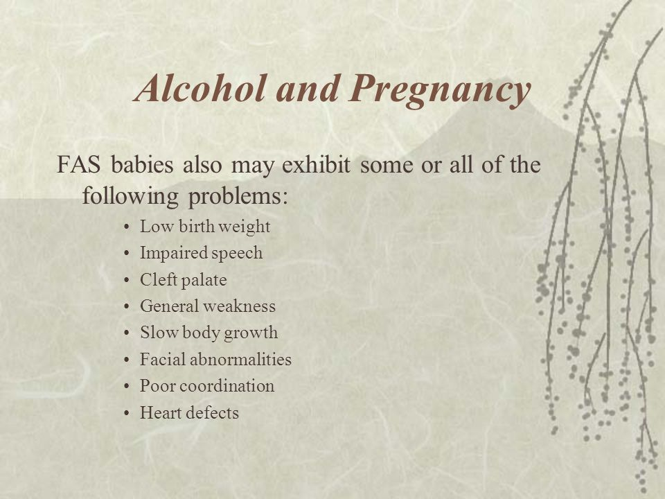 Alcohol and Pregnancy FAS babies also may exhibit some or all of the following problems: Low birth weight.