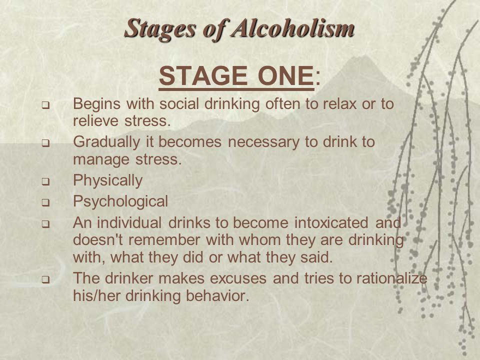 Stages of Alcoholism STAGE ONE: