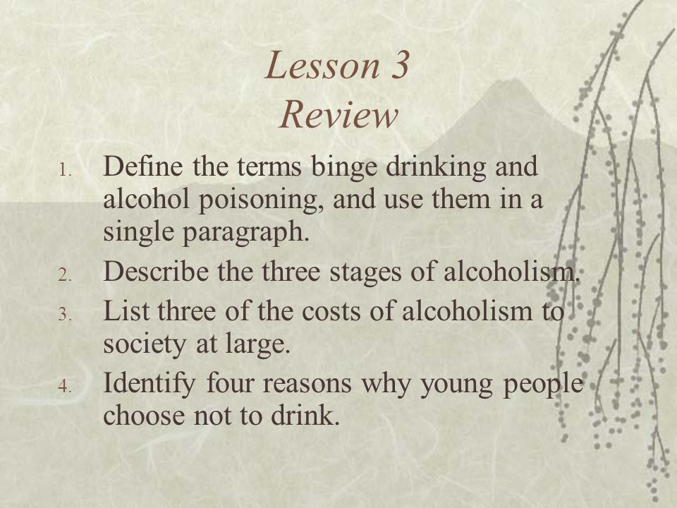 Lesson 3 Review Define the terms binge drinking and alcohol poisoning, and use them in a single paragraph.