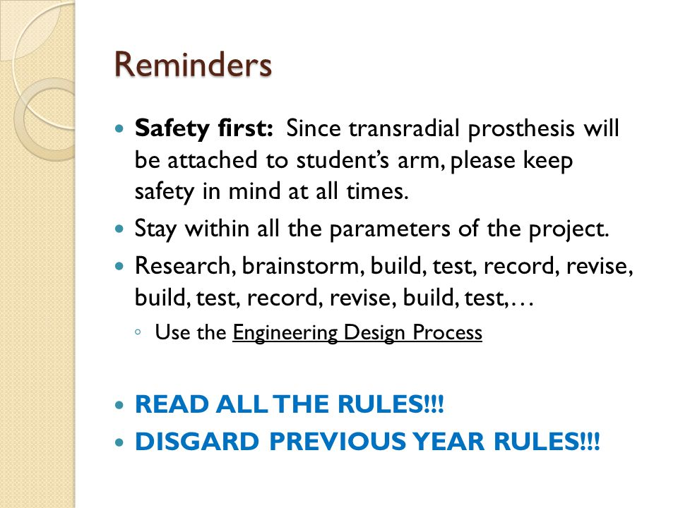 Reminders Safety first: Since transradial prosthesis will be attached to student's arm, please keep safety in mind at all times.