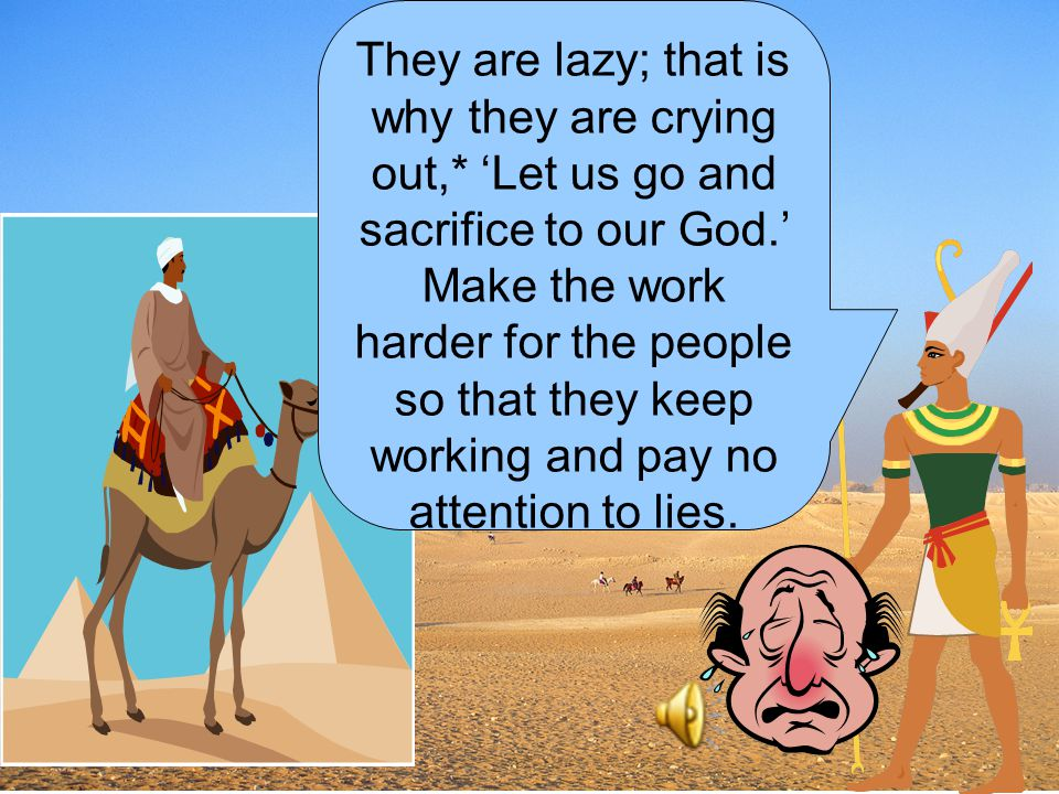 They are lazy; that is why they are crying out,