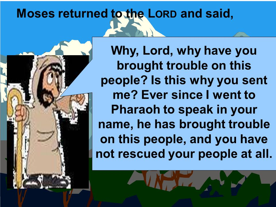 Moses returned to the Lord and said,