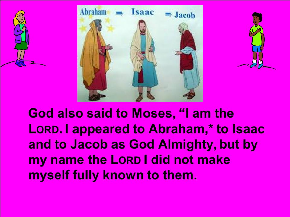 God also said to Moses, I am the Lord. I appeared to Abraham,