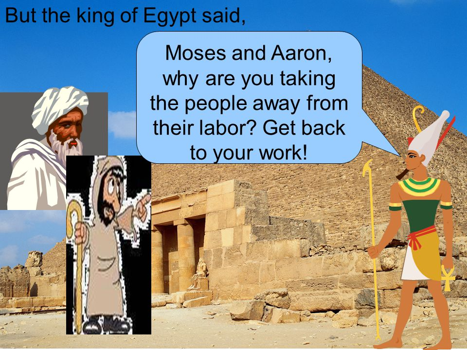 But the king of Egypt said,
