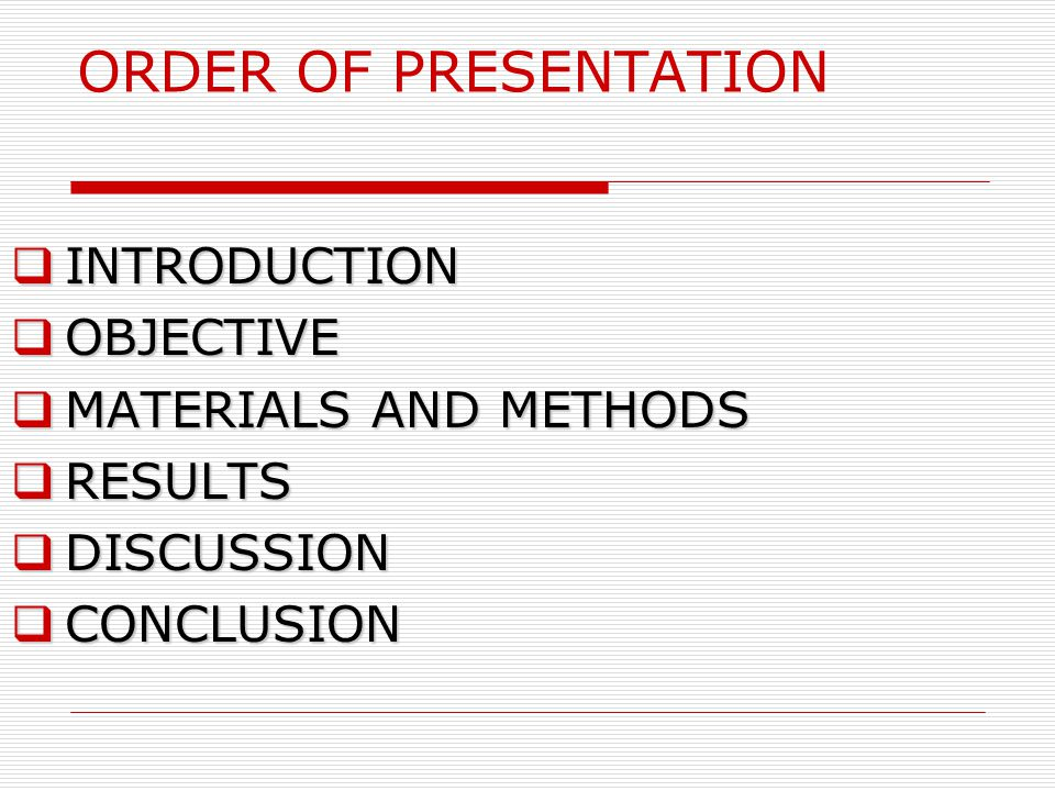 ORDER OF PRESENTATION INTRODUCTION OBJECTIVE MATERIALS AND METHODS