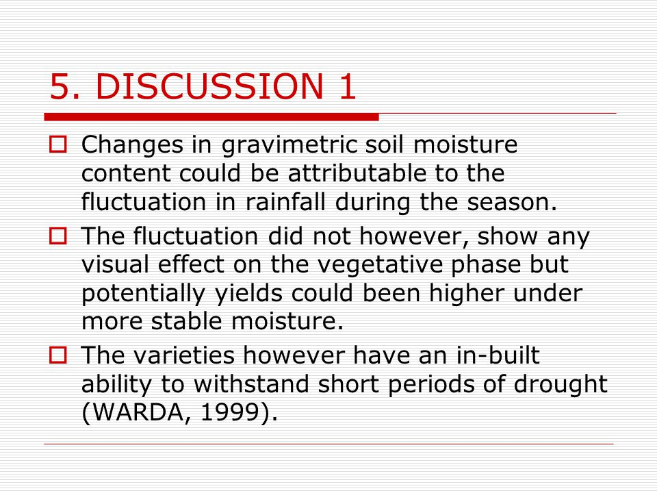 5. DISCUSSION 1 Changes in gravimetric soil moisture content could be attributable to the fluctuation in rainfall during the season.