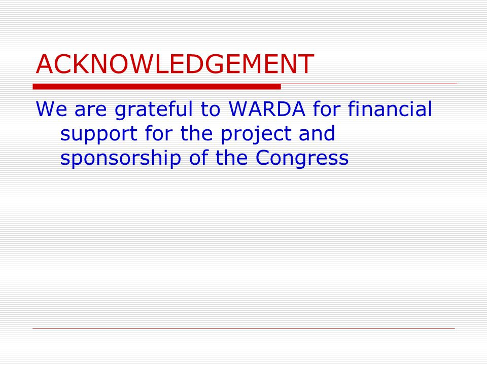 ACKNOWLEDGEMENT We are grateful to WARDA for financial support for the project and sponsorship of the Congress.