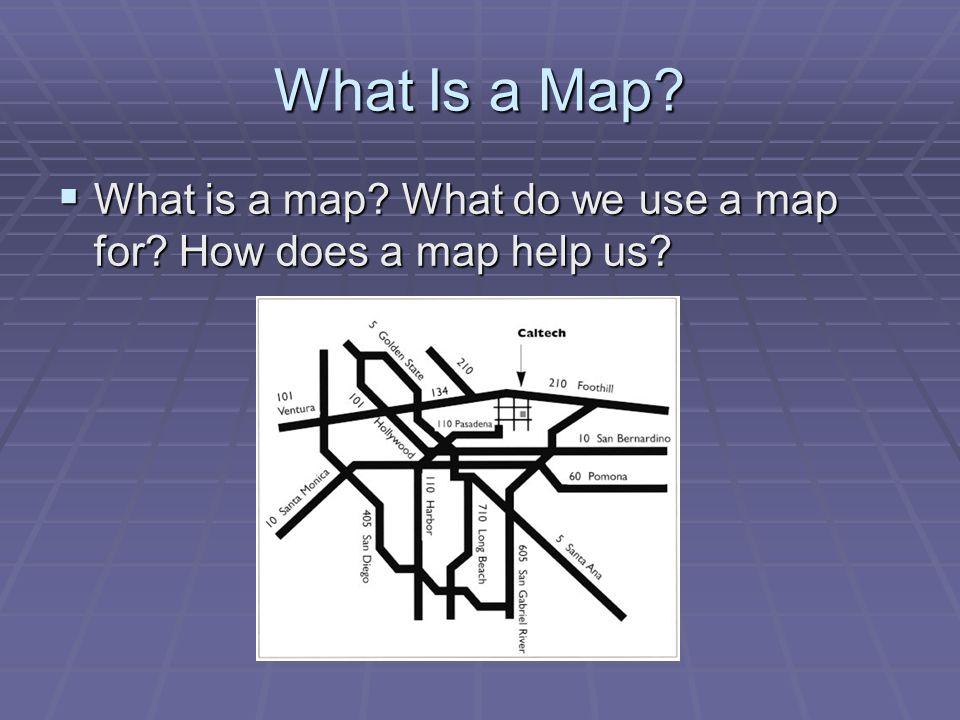 What Is a Map What is a map What do we use a map for How does a map help us