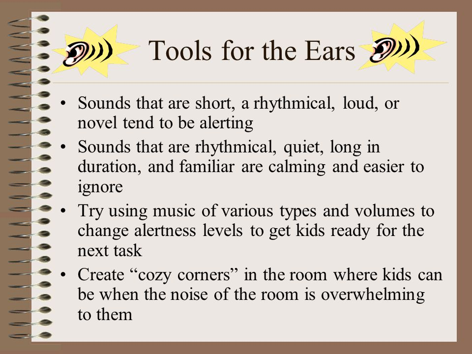 Tools for the Ears Sounds that are short, a rhythmical, loud, or novel tend to be alerting.