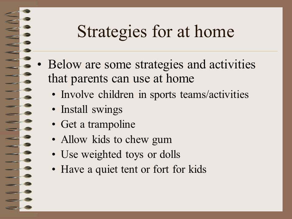Strategies for at home Below are some strategies and activities that parents can use at home. Involve children in sports teams/activities.