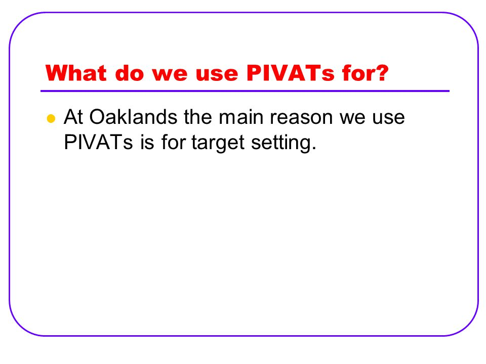 What do we use PIVATs for
