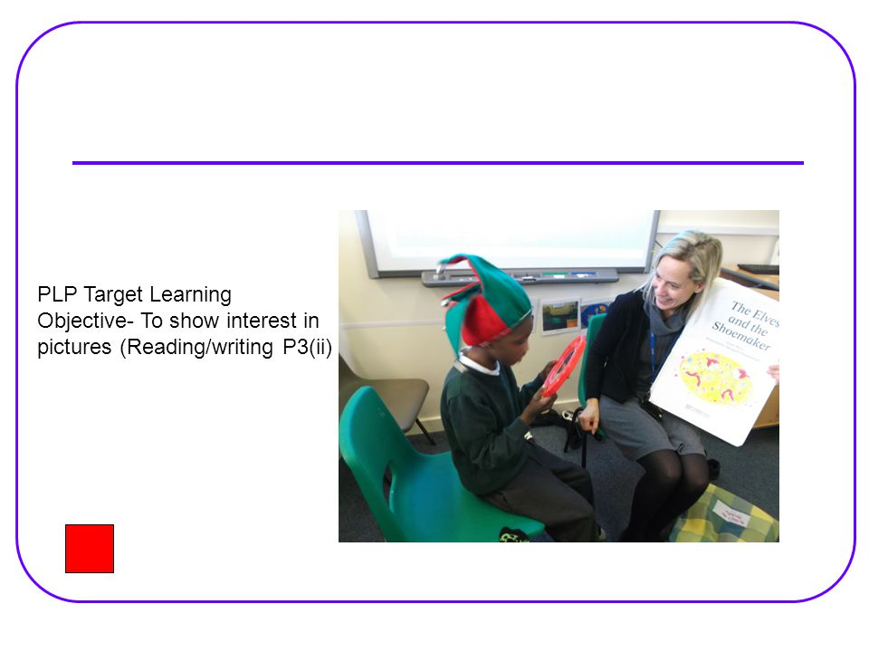 PLP Target Learning Objective- To show interest in pictures (Reading/writing P3(ii)