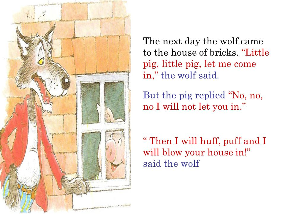 The next day the wolf came to the house of bricks