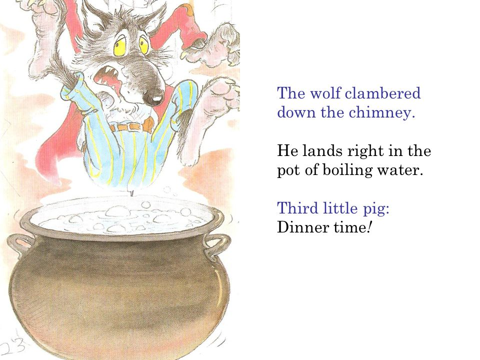 The wolf clambered down the chimney.