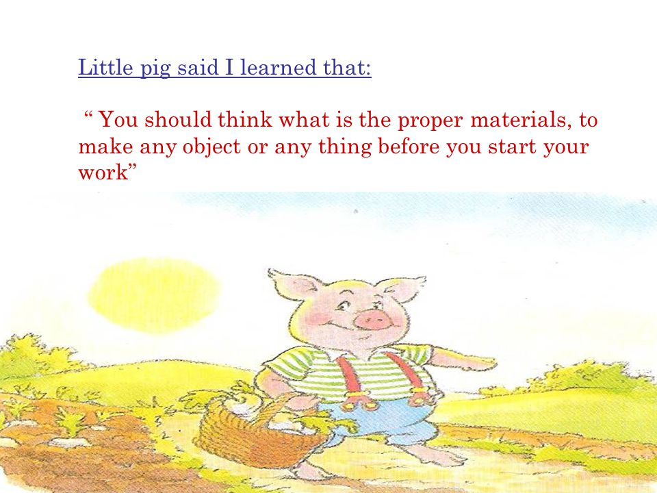 Little pig said I learned that: