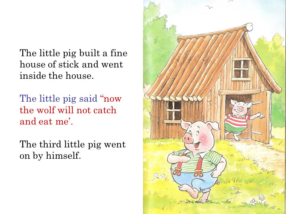 The little pig built a fine house of stick and went inside the house.