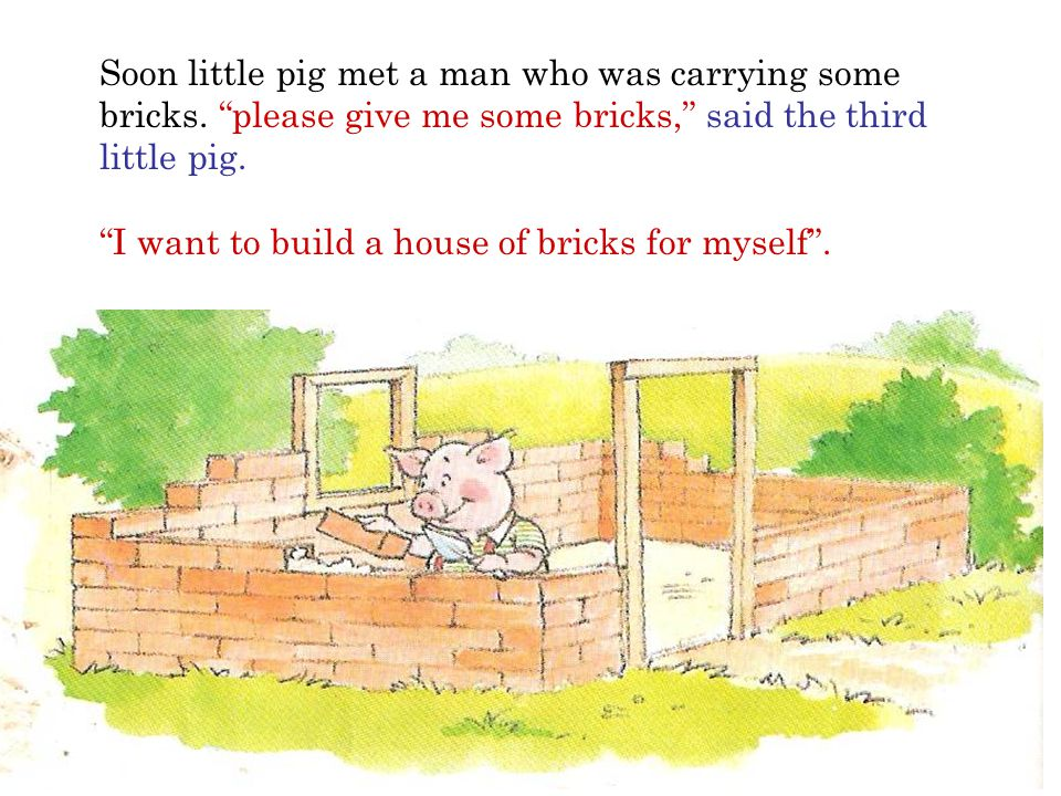 Soon little pig met a man who was carrying some bricks