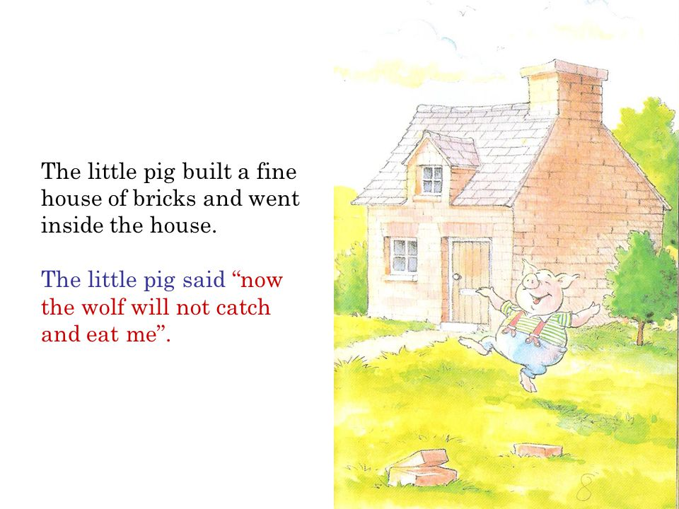 The little pig built a fine house of bricks and went inside the house.