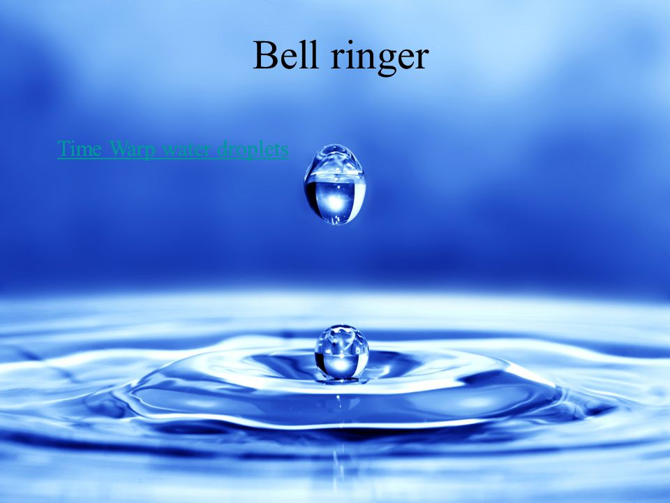 Bell ringer Time Warp water droplets Time Warp water droplets