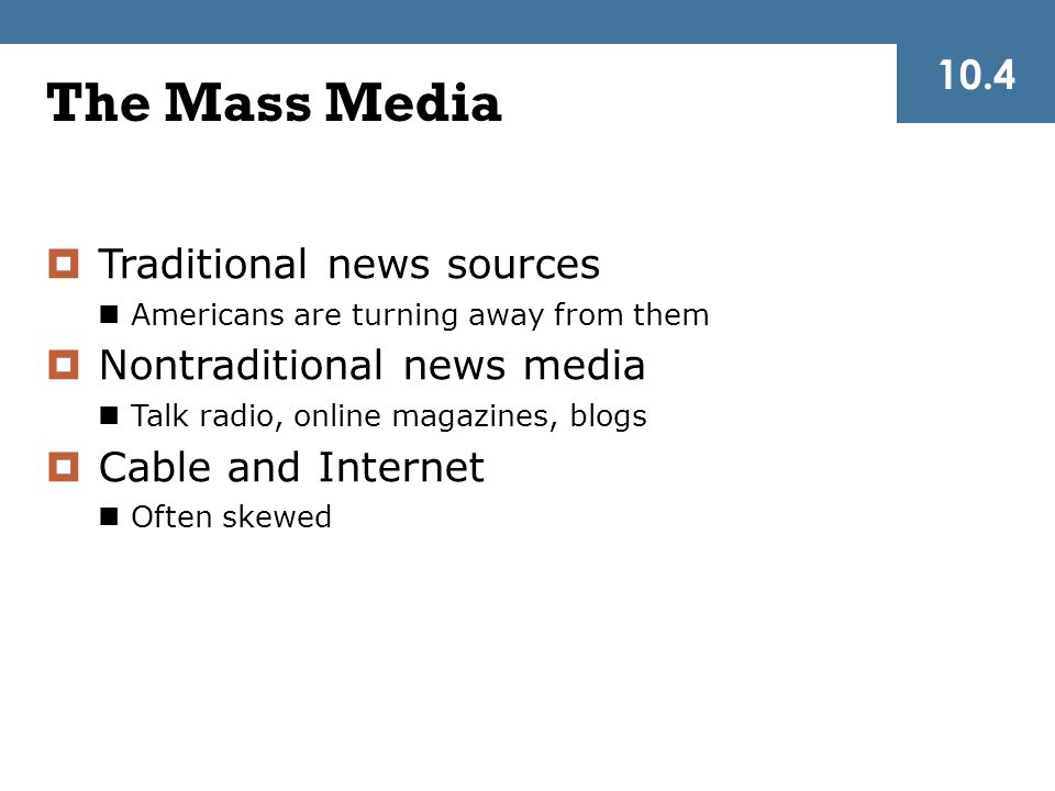 The Mass Media 10.4 Traditional news sources Nontraditional news media