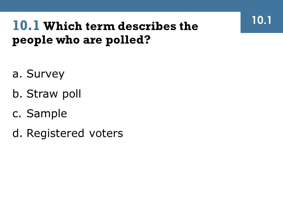 10.1 Which term describes the people who are polled