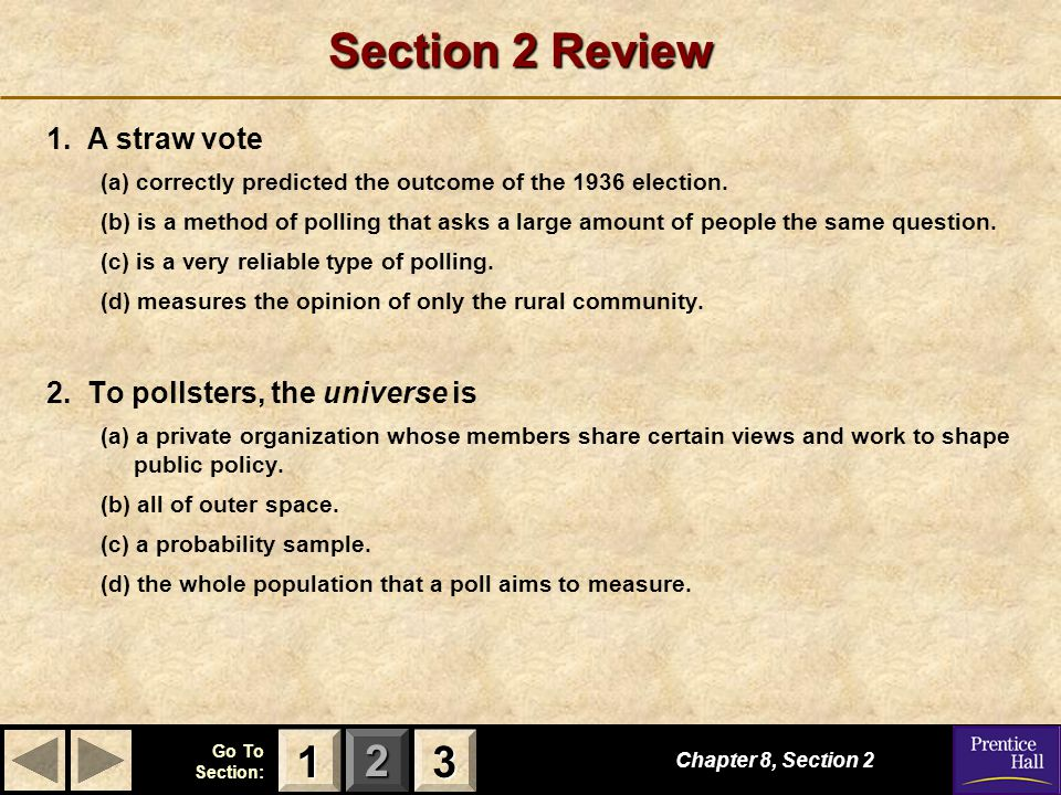 Section 2 Review 1 3 1. A straw vote 2. To pollsters, the universe is