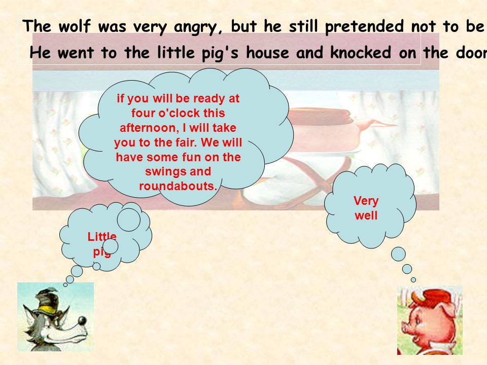 The wolf was very angry, but he still pretended not to be.