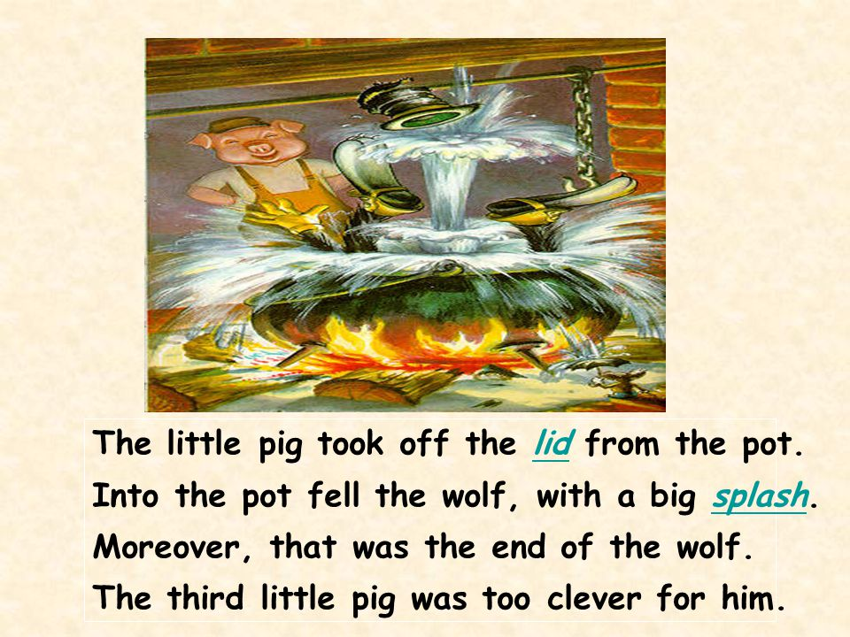 The little pig took off the lid from the pot.