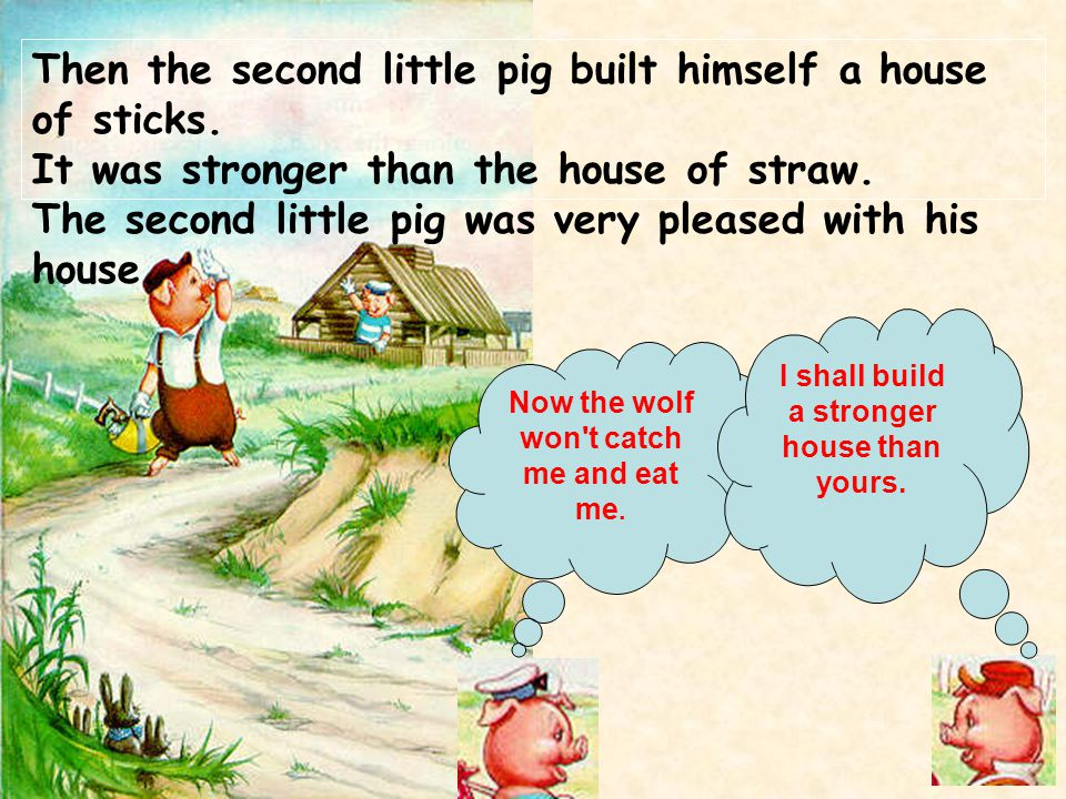 Then the second little pig built himself a house of sticks.