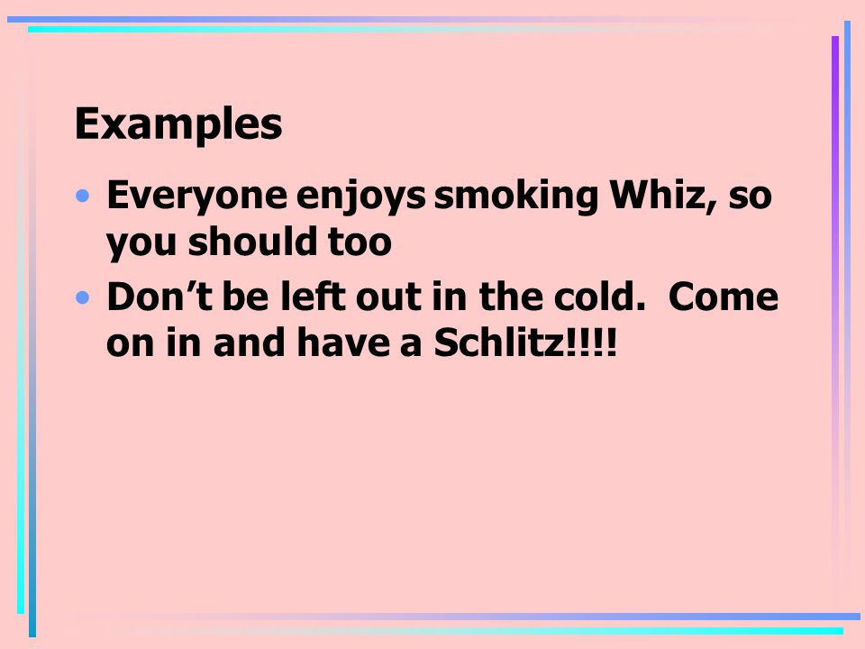 Examples Everyone enjoys smoking Whiz, so you should too