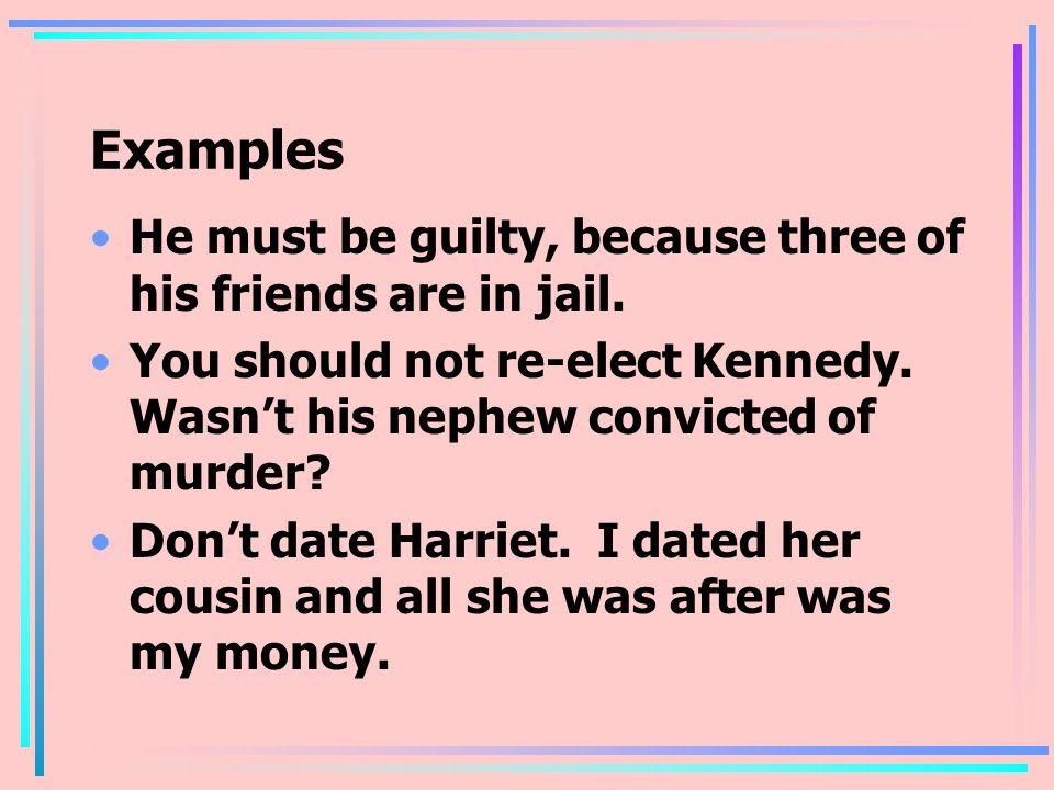 Examples He must be guilty, because three of his friends are in jail.