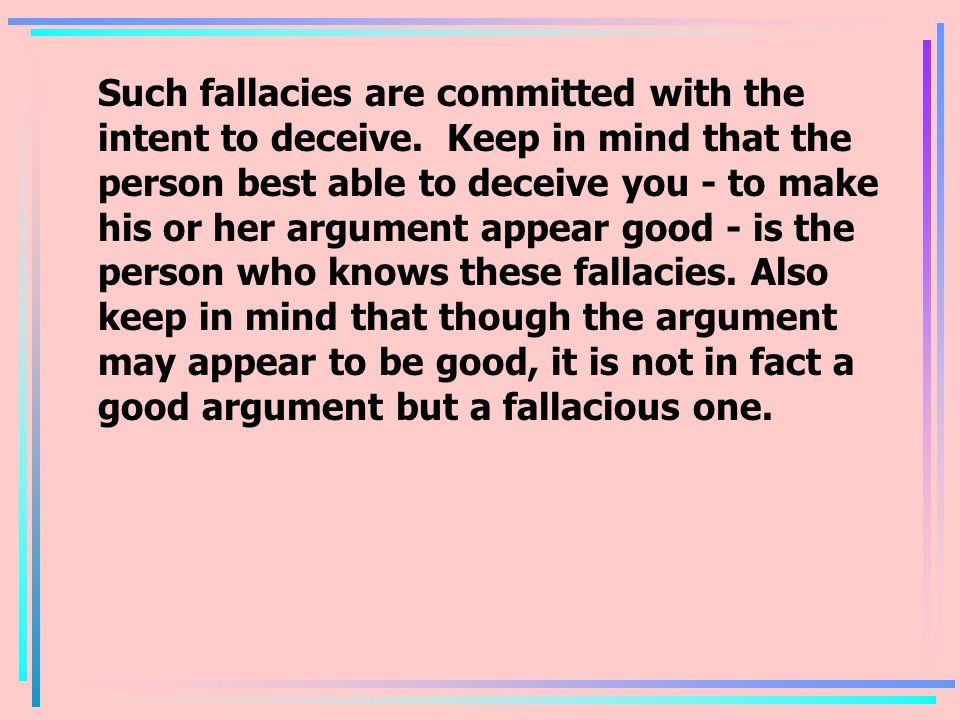 Such fallacies are committed with the intent to deceive