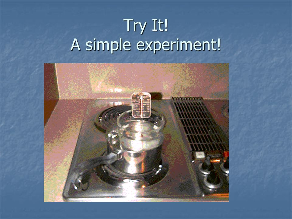 Try It! A simple experiment!