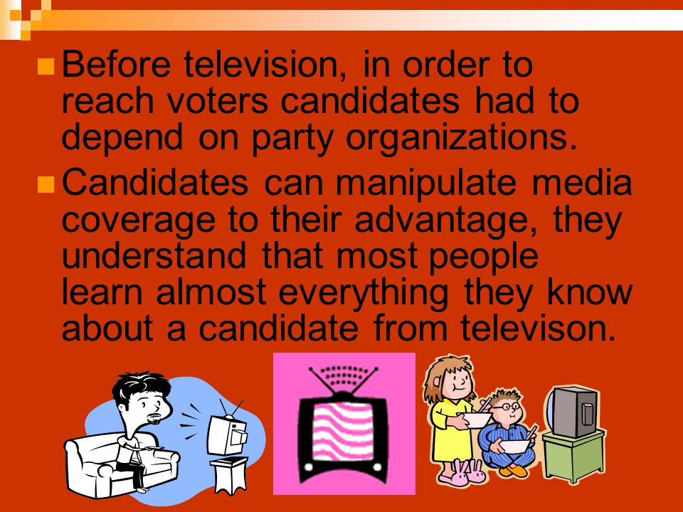 Before television, in order to reach voters candidates had to depend on party organizations.